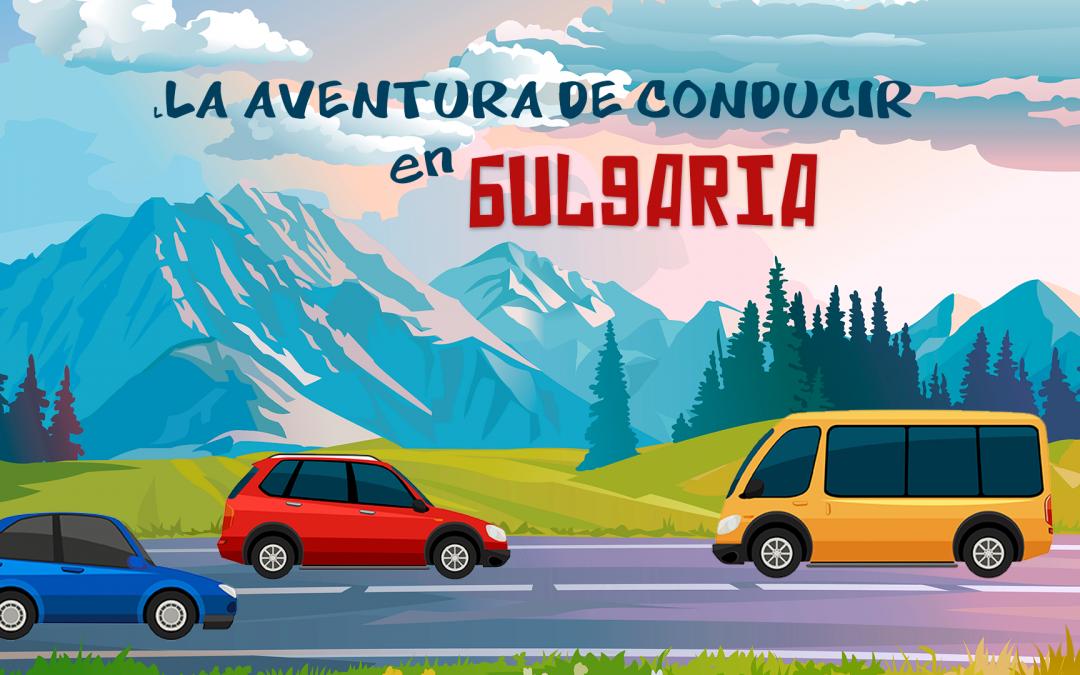 La aventura de conducir en Bulgaria: Datos prácticos