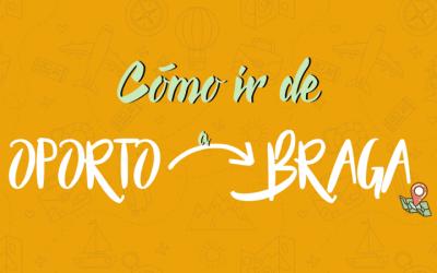 Cómo ir de Oporto a Braga (y viceversa)