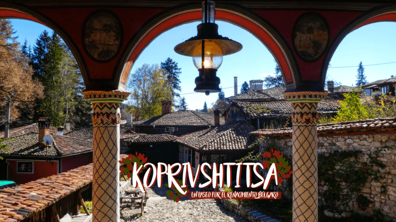 Koprivshtitsa: Un Paseo por el Renacimiento Búlgaro